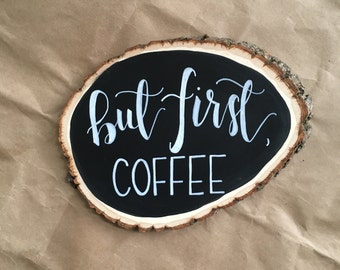 But First, Coffee Large Wood Slice Chalkboard, Hand Designed, Hand Lettered, Home Decor
