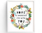 Home Is Wherever I'm With You, Art Printable print Housewarming Poster, Wall Art Prints Artwork Quotes Hallway