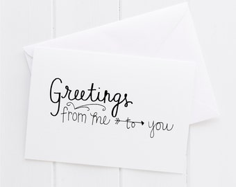 Greetings From Me to You Hand lettered Note Card, print, typography gift, holiday present, card, mom sister friend dad brother