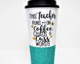 Teacher Coffee Cup // Coffee Chaos and Cuss Words // Gift for Teacher // Funny Teacher Gift // Glitter Travel Mug // Student Teacher Gift