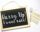 Hurry Up! I want Cake! Ring Bearer Sign / Flower Girl Sign / Wedding Ceremony / Black Chalkboard Sign