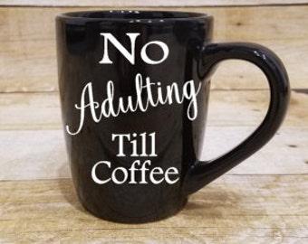 No Adulting Till Coffee, Funny mug, custom birthday mug, Custom coffee mug, personalized coffee mug, customized mug, Coffee Mugs