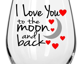 I Love You to the Moon and Back Wine Glass - Valentines Day Wine Glasses - Valentines Gift, Any Occasion Gift