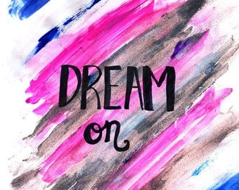 Dream On Print | Dream On Painting Print | Aerosmith Art Print | Aerosmith Lyrics Print | Dream Print | Dream On Hand Lettered Print