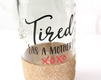 Tired as a Mother Glitter Tumbler // Gift for Mom // Funny Mom Cup //  Tired Mom Gift // Mom Glitter Cup // Glitter Dipped Tumbler