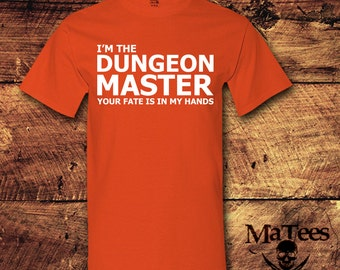 I'm The Dungeons Master Your Fate Is In My Hands; Dugeons Master; DM; Dungeons and Dragons; D and D; RPG; Geeky; Nerdy; T-Shirt; Shirt; Tee