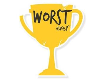 Worst ever Sticker, Laptop stickers, Vinyl Sticker, Laptop Decal, Car Decal, Car Sticker, Hipster Stickers, Tumblr Stickers, Macbook Sticker