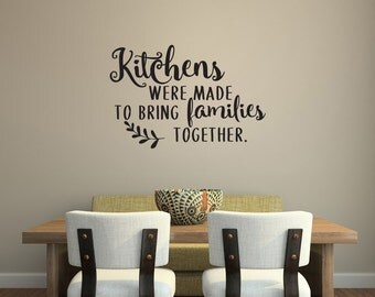 Kitchens Were Made To Bring Families Together Vinyl Wall Decal Quote- Family Removable Decals Quotes Kitchen Decor Santimental Gifts 164
