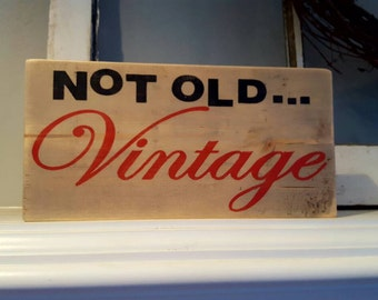Vintage Wood Sign~Not old Vintage~Rustic Wood Sign~Vintage Sign~Gifts~Vintage Gift~Reclaimed Wood Sign~Old Vintage Sign~Country Sign~Signs