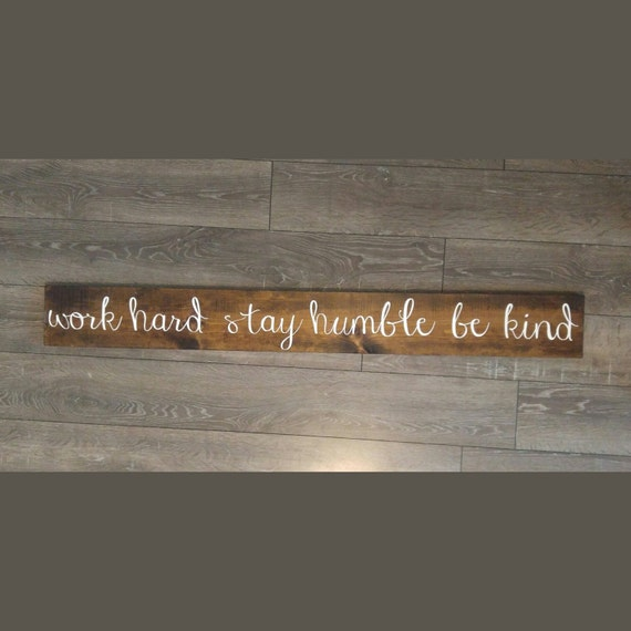 Work Hard Stay Humble Be Kind Rustic wooden sign 26 x