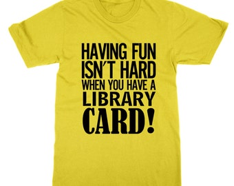 Having Fun Isn't Hard When You Have a Library Card! t-shirt