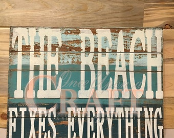 The Beach Fixes Everything | Wooden Beach Sign | Beach Quote Sign | Beach House | Coastal Decor | Distressed Beach | Chippy Paint