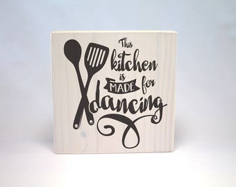 This KITCHEN is Made for DANCING: Kitchen Decor, Print on Wood, Wood Decor, Typography Print, Print on Wood, Wood Decor, Kitchen Wall Art