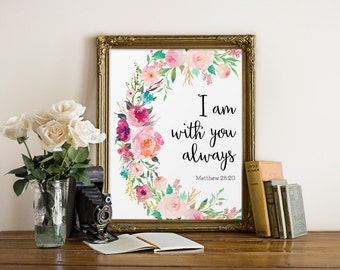 Bible Quote, I Am With You Always, Matthew 28:20, Inspirational Quote, Scripture Print, Bible Verse Print, Quote Print, Watercolor Flowers