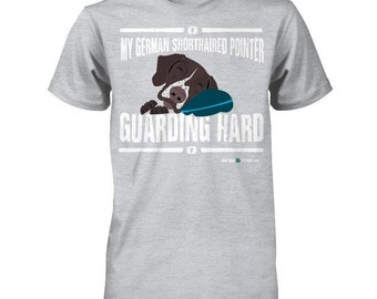 German Shorthaired Pointer Tee   My GSP guarding hard   Funny GSP apparel