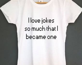 Funny shirt funny tshirt i love jokes so much i became one t shirt womens clothing funny t shirt graphic tee tumblr shirt screen print gifts