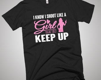 I Know I Shoot Like A Girl Gun Try To Keep Up T-Shirt