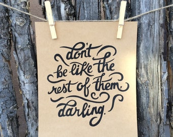 Don't Be Like the Rest of Them, Darling 8 x 10 Print