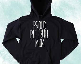 Pit Bull Dog Sweatshirt Proud Pit Bull Mom Slogan Puppy Animal Lover Tumblr Hoodie