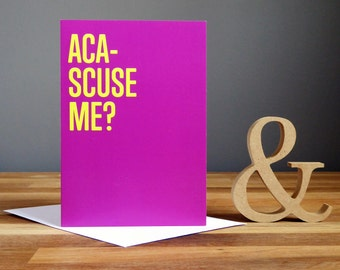 Pitch Perfect Quote Greetings Card - Aca Scuse Me?