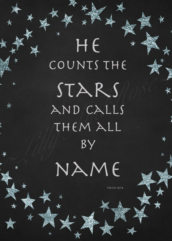 Psalm 147:4 He counts the stars and calls them all by name, print, decor