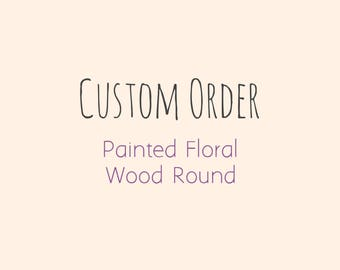 Custom Hand Painted Floral Wood Round