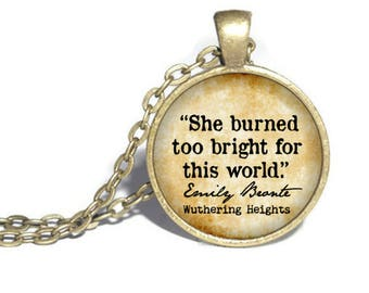Emily Bronte, 'She burned too bright for this world', Wuthering Heights, Heathcliff and Catherine, Literary Necklace Bracelet Ring Keyring
