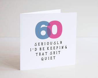 Greetings Card / Cheeky / Humour / Banter / 60 / Birthday Card / Mates / OLD / Funny age / SIXTY / Seriously keep that quiet /Special number