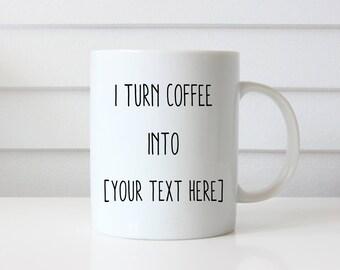 Personalized Text Coffee Mug, I Turn Coffee Into Mug, Job Mug, Career Mug, Gift for Coffee Lovers, Custom Coffee Mug, Your Text Here, Gift