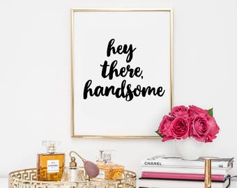 Dorm Decor, quotes, home decor, printable, art, inspirational quote, motivational quote, hey there handsome, typography,dorm decor