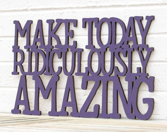 Inspirational Wood Sign, Office Sign, Make Today Ridiculously Amazing, Motivational Plaque, Funky Wood Sign, Wood Sign Decor, Wood Word Sign