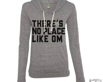 Womens There's No Place Like OM  Alternative Apparel Lightweight Eco Hoody s m l xl