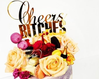 Birthday cake topper, cheers bitches, lasercut, custom made, choose from 25 colors
