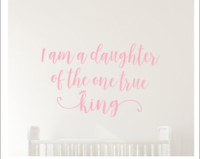Daughter of the One True King Wall Decal Vinyl Decal Girls Nursery Decal Girls Bedroom Decor Religious Scripture Wall Decal New Baby Rustic