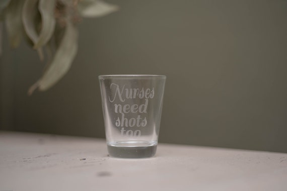 Custom Etched Shot Glass Nurses Gift Nurses Need Shots Too
