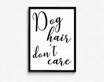 Dog Print, Dog Hair Don't Care, Quote Prints, Quote Posters, Dog Lover Gift, Prints, Veterinarian Gift, Wall Art, Wall Decor, Calligraphy