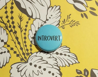 Introvert Pinback Button or Magnet