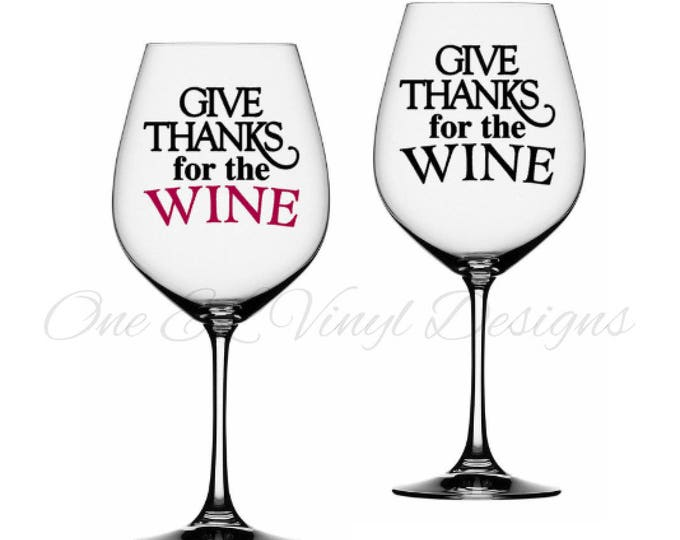 Give Thanks for the Wine - DIY Vinyl Decal for  Tumblers, Wine Glass, Mugs... Glass NOT Included