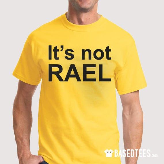 It's not RAEL T-shirt