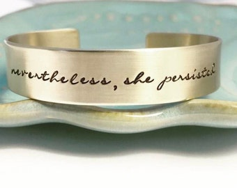 Gold ~ Nevertheless she persisted ~ Feminism ~ Feminist ~ Pantsuit Nation ~ Solidarity ~ Unity ~ Political ~ Affirmation ~ Cuff Bracelet
