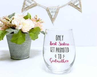 godmother gift // godmother wine glass // godmother // fairy godmother // only the best sisters get promoted to godmothers // baptism gift