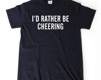 I'd Rather Be Cheering T-shirt Funny Cheer Cheerleader Cheerleading Gift Tee Shirt