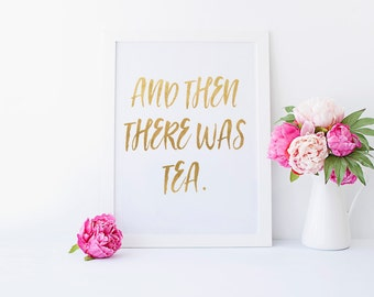 And then there was tea, Tea Drinker Wall Hanging, Tea Drinker Housewarming Gift, Gift for Her / Tea Lover Gift - Metallic Tea Party Wall Art