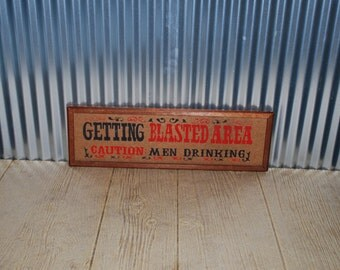 Vintage Bar Sign - Caution Men Drinking - Getting Blasted Area