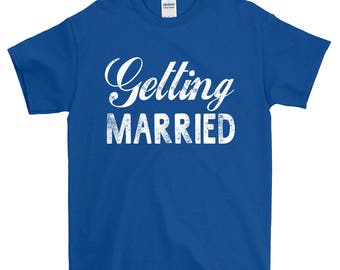 Getting Married Wedding T-Shirt For Men Women Funny Gift Screen Printed Tee Mens Ladies Womens Tees