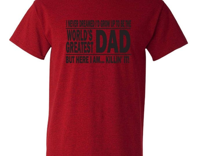Featured listing image: Funny tshirt for dad.  I never dreamed I'd grow up to be the world's greatest dad, but here I am  killing it!  Great Father's Day gift idea.