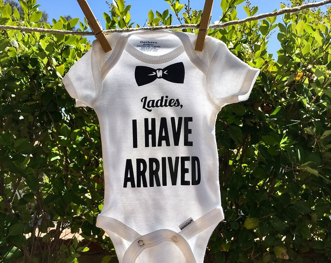Ladies I Have Arrived Onesie, Boy Onesie, New Baby