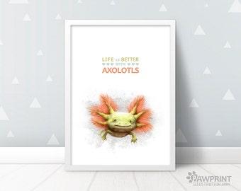 Life is better with Axolotls! Cute Axolotl pet sign axolotl gift, axolotl birthday best friend gift, axolotl poster