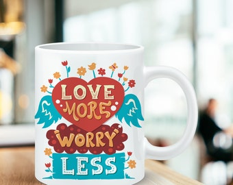 Coffee Mug Love More Worry Less Coffee Cup - Quote Mug - Motivational Mug