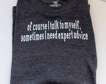 Of Course I Talk To Myself. Funny Shirts